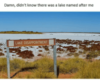 Damn, Disappointment, and There: Damn, didn't know there was a lake named after me  LAKE DISAPPOINTMENT
