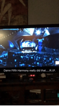 Did, Really, and Damn: Damn Fifth Harmony really did that....R.I.P.