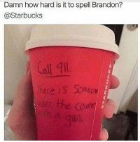 Memes, 🤖, and Gta5: Damn how hard is it to spell Brandon?  @Starbucks Damn give some respect to the customers * 😏Follow if you're new😏 * 👇Tag some homies👇 * ❤Leave a like for Dank Memes❤ * Second meme acc: @cptmemes * Don't mind these 👇👇 Memes DankMemes Videos DankVideos RelatableMemes RelatableVideos Funny FunnyMemes memesdailybestmemesdaily boii Codmemes starbucks atheist starbuck InfiniteWarfare Gaming gta5 bo2 IW mw2 Xbox Ps4 Psn Games VideoGames Comedy Treyarch sidemen sdmn