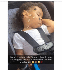 Funny, Fuck, and Baby: Damn,, I got my baby fuck up,, though I was  throwing the seeds out the window but they  came back in Dammmmm 😂😂😂😂