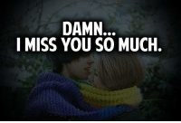 i miss you so much: DAMN.  I MISS YOU SO MUCH.