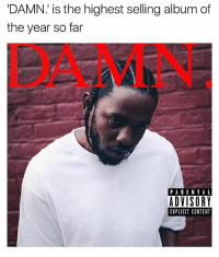 "Memes, Parental Advisory, and Wshh: 'DAMN."" is the highest selling album of  the year so far  DAMN  PARENTAL  ADVISORY  EXPLICIT CONTENT KendrickLamar's album Damn is the highest selling album of 2017 so far! 🔥💯 @KendrickLamar WSHH"
