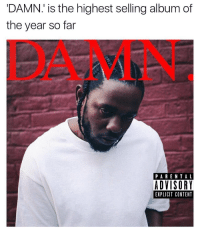 "Parental Advisory, Content, and Damned: 'DAMN:' is the highest selling album of  the year so far  DAMN  PARENTAL  ADVISORY  EXPLICIT CONTENT .@KendrickLamar's album ""Damn"" is the highest selling album of 2017 so far! 🔥💯 https://t.co/JFsNJ8MqhW"