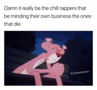 Chill, Business, and Rappers: Damn it really be the chill rappers that  be minding their own business the ones  that die  @chiefkeefsintern RIP to some real ones 😔🙏 https://t.co/bh4ZZkbykn