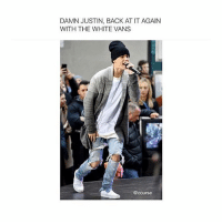 this is getting out of hand now 😂😂: DAMN JUSTIN, BACK AT IT AGAIN  WITH THE WHITE VANS  @course this is getting out of hand now 😂😂