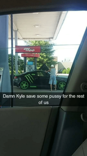 God, Pussy, and Rest: Damn Kyle save some pussy for the rest  of us God damn Kyle!