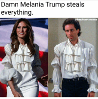 Jerry wore it better @bonkers4memes: Damn Melania Trump steals  everything  @bonkers4memes Jerry wore it better @bonkers4memes