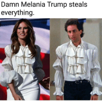 Sent in by Bradley Varndell.: Damn Melania Trump steals  everything Sent in by Bradley Varndell.