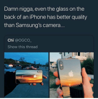Ass, Iphone, and Camera: Damn nigga, even the glass on the  back of an iPhone has better quality  than Samsung's camera.  Chi @oGCO  Show this thread  9 Androids ass