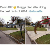 Memes, 🤖, and Damned: Damn RIP  lil nigga died after doing  the best dunk of 2014.  I'm speechless💀lil nigga lost his life doing a dunk? What dunk y'all think it was?!😴