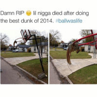 Dunk, Memes, and Best: Damn RIP lil nigga died after doing  the best dunk of 2014  He died from a dunk 😂💀 What dunk y'all think he was doing? 😂