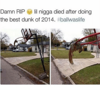Dunk, Best, and Wot: Damn RIPlil nigga died after doing  the best dunk of 2014, Like Wot In Tarnation For More. 👌🏻