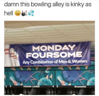 Bowling, Women, and Monday: damn this bowling alley is kinky as  MONDAY  FOURSOME  Any Combination of Men & Women  2 3  ISION LANES  4 5 They freaky 😂 https://t.co/hXK1qD1iFP