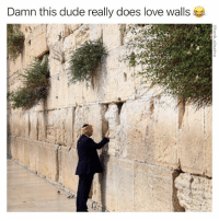 Dude, Funny, and Love: Damn this dude really does love walls It's like he's obsessed