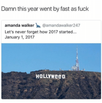 @jesushands: Damn this year went by fast as fuck  amanda walker @amandawalker247  Let's never forget how 2017 started...  January 1, 2017  HoLLYWeeD @jesushands