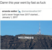applejuicewerewolf:I feel like Hollyweed was something that happened in 2005, not 11 months ago…: Damn this year went by fast as fuck  amanda walker @amandawalker247  Let's never forget how 2017 started...  January 1, 2017  HOLLYWeep applejuicewerewolf:I feel like Hollyweed was something that happened in 2005, not 11 months ago…