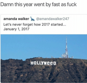 spaced-queen:  this shit feel like it happened 20 years ago: Damn this year went by fast as fuck  amanda walker @amandawalker247  Let's never forget how 2017 started...  January 1, 2017  HOLLYWeep spaced-queen:  this shit feel like it happened 20 years ago