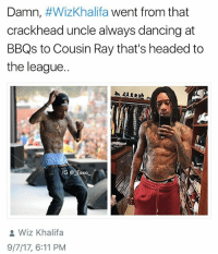 "Crackhead, The Dab, and Dancing: Damn, #WizKhalifa went from that  crackhead uncle always dancing at  BBQs to Cousin Ray that's headed to  the league..  ie  IG @Taxo-  Wiz Khalifa  9/7/17, 6:11 PM ""Were shooting in the gym with me?!"" @that_cheeky_cow for awesome content @that_cheeky_cow - - *follow @that_cheeky_cow - - follow4follow funny funnyAF tinder bumble fuckboy ex dating relateable wcw meme memes comedy likes pettyaf nochill itslit dank dabs dankmemes triggered followme drunk f4f melaniatrump yeezyboost khloekardashians"