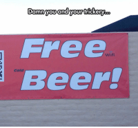 srsfunny:Oh That's Awesome, Wait: Damn you and your trickery..o  Free  Beer!  Wifi  Cold srsfunny:Oh That's Awesome, Wait
