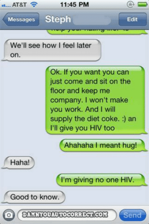 Damn you Autocorrect!! HIV always make you feel better bahaha: Damn you Autocorrect!! HIV always make you feel better bahaha