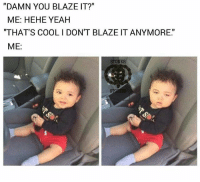 """You're lame bro 😑😂 🍁Follow ➡ @weedsavage 🍁 📷: @stonerstoriescommunity: """"DAMN YOU BLAZE IT?""""  ME: HEHE YEAH  """"THAT'S COOL I DON'T BLAZE IT ANYMORE  ME  STONER You're lame bro 😑😂 🍁Follow ➡ @weedsavage 🍁 📷: @stonerstoriescommunity"""