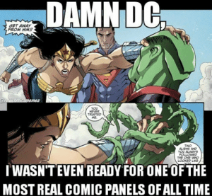 Memes, Superman, and Time: DAMNIDG  GET AWAY  FROM HIM!  emes  You  NEVER  TRUSTED  ME.  TWO  ALNS AND  YOU ALWAYS  FOL  LOWED  LOOKED LKE  TWASN'TEVEN READY FOR ONE OF THE  MOST REAL COMIC PANELS OF ALL TIME I wasn't ready for this panel. -Hawkman superman wonderwoman martianmanhunter injustice dc