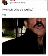 Bitch, Crush, and Funny: @damnitsanthony  My crush: Who do you like?  Me: Damn bitch quit playin with my emotions @vanessahudgens • ➫➫➫ Follow @Staggering for more funny posts daily!