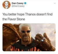 Ass, Memes, and Big Ass: Dan Casey o  @DanCasey  You better hope Thanos doesn't find  the Flavor Stone A Big Ass Batch 'O Memes To Kick Off The Weekend!