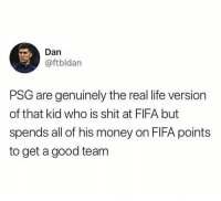 Fifa, Life, and Money: Dan  @ftbldan  PSG are genuinely the real life version  of that kid who is shit at FIFA but  spends all of his money on FIFA points  to get a good team Accurate 😂😂😂 https://t.co/aMRPFNebTH