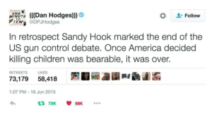 America, Children, and Tumblr: % (((Dan Hodges)))  ONE  Follow  MINUTE  TEN @DPJHodges  In retrospect Sandy Hook marked the end of the  US gun control debate. Once America decided  killing children was bearable, it was over.  RETWEETS LIKES  73,179 58,418  1:07 PM-19 Jun 2015  73K 58K ethreal: ithelpstodream: bringing this back this hurts.