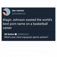 Basketball, Magic Johnson, and Memes: dan mentos  @DanMentos  Magic Johnson wasted the world's  best porn name on a basketball  career  SB Nation@SBNation  What's your most unpopular sports opinion? That was serious opportunity missed.