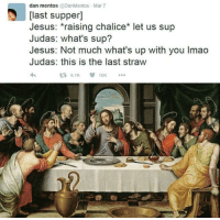 """Easter, Jesus, and Memes: dan mentos @DanMentos Mar 7  [last supper]  Jesus: *raising chalice* let us sup  Judas: what's sup?  Jesus: Not much what's up with you Imao  Judas: this is the last straw  6.1K10K  艺/ <p>Easter memes are on the rise. Buy now for preparation of an explosion in Easter themed memes. April 1st get ready. via /r/MemeEconomy <a href=""""http://ift.tt/2FoPJHe"""">http://ift.tt/2FoPJHe</a></p>"""