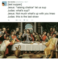 """Easter, Jesus, and Lmao: dan mentos @DanMentos Mar 7  [last supper]  Jesus: """"raising chaliceetus Sup  Judas: what's sup?  Jesus: Not much what's up with you lmao  Judas: this is the last straw  23 6.1K 10K  t/ <p>Should I SELL my Christian memes now that Easter is over? via /r/MemeEconomy <a href=""""http://ift.tt/2onVxat"""">http://ift.tt/2onVxat</a></p>"""