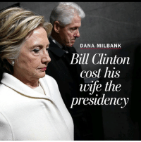 Bill Clinton, Memes, and Http: DANA MILBANK  Bill Clinton  cost his  wife the  presidency Now we know: Bill Clinton cost his wife the presidency http:-wapo.st-2p9TVT8