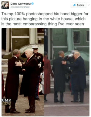 Anaconda, White House, and House: Dana Schwartz  @DanaSchwartzzz  Follow  Trump 100% photoshopped his hand bigger for  this picture hanging in the white house, which  is the most embarassing thing I've ever seen  UMP  IE