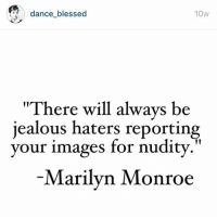 """Blessed, Dancing, and Friday: dance blessed  10W  """"There will always be  jealous haters reporting  your images for nudity.""""  Marilyn Monroe Friday motivation. Be fearless, slip a nip and post it, make out with a homeless person, be you after a bottle of wine all day. ( @dance_blessed )"""