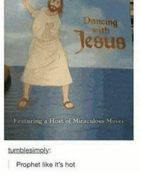 Dancing, Puns, and Twitter: Dancing  witb  esus  Featuring a Host of Miraculous Moves  tumblesimply:  Prophet like it's hot Twitter: @puns_only Insta: @punsonly