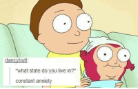 """Anxiety, Live, and You: dancybutt  what state do you live in?""""  constant anxiety"""