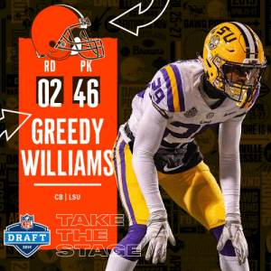 With the #46 overall pick in the 2019 @NFLDraft, the @Browns select CB @Greedy Williams! #NFLDraft https://t.co/ByLK4Pql8E: DANE  RD PK  02 46  GREEDY  WILLIAMS  5-27  RE IS  ILLE  CB LSU  NFL  DRAFT TH  2019 With the #46 overall pick in the 2019 @NFLDraft, the @Browns select CB @Greedy Williams! #NFLDraft https://t.co/ByLK4Pql8E