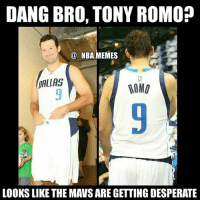 Desperate, Friends, and Memes: DANG BRO, TONY ROMO  NBA MEMES  DALLAS  ROMU  LOOKSLIKE THE MAVSARE GETTING DESPERATE Maybe a little 😂😂 I mean ik Dallas isn't having the best season but really.....haha jk 💀 this was fr an awesome gesture by the Mavs! 👏 Double tap and tag some friends below! 👍⬇