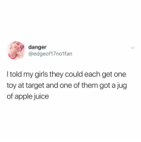 Apple, Girls, and Juice: danger  @edgeof17no1fan  l told my girls they could each get one  toy at target and one of them got a jug  of apple juice honestly, this kid is lightyears ahead of all of us