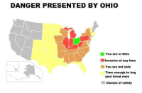 Ohio, Time, and Irl: DANGER PRESENTED BY OHIO  You are in ohio  Invasion at any time  You are not safe  Time enough to hug  your loved ones  Illusion of safety me irl