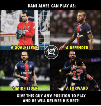 "Memes, Best, and Emirates: DANI ALVES CAN PLAY AS:  ilares  A GOALKEERER  A DEFENDER  慣  ORGANIZATION  FlV  Emirates  MIDFIELDER  ·""  A FORWARD  GIVE THIS GUY ANY POSITION TO PLAY  AND HE WILL DELIVER HIS BEST Mr. Versatile - @danialves 🤪 ⠀⠀⠀⠀⠀⠀⠀⠀⠀⠀⠀ (📸 @azrorganization)"