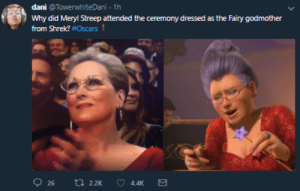 fixitstevenjunior:  tamhonks:  tamhonks: uncanny    IM LEAVING : dani @TowerwhiteDani 1h  Why did Meryl Streep attended the ceremony dressed as the Fairy godmother  from Shrek? #Oscars t  4.4K fixitstevenjunior:  tamhonks:  tamhonks: uncanny    IM LEAVING