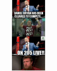 "-AlextheGreat: DANIEL BRYAN HAS BEEN  CLEARED TOCOMPETE.""  ON 205 LIVE! -AlextheGreat"
