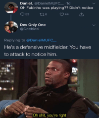 🤣🤣: Daniel. @DanielMUFC_ 1d  Oh Fabinho was playing?? Didn't notice  Des Only One  aoDeebiosi  Replying to @DanielMUFC__  He's  to attack to notice him  a defensive midfielder. You have  N6  Oh shit, you're right 🤣🤣