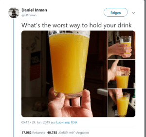 "skitchthewolf:  what-the–heckie:   : Daniel Inman  Folgen  @D1nman  What's the worst way to hold your drink  05:42 24. Jan. 2019 aus Louisiana, USA  17.082 Retweets 40.785 Gefällt mir""-Angaben skitchthewolf:  what-the–heckie:"