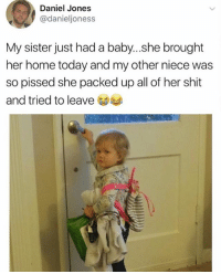 She even got the car keys 😂😂😂: Daniel Jones  @danieljoness  My sister just had a baby...she brought  her home today and my other niece was  so pissed she packed up all of her shit  and tried to leave She even got the car keys 😂😂😂