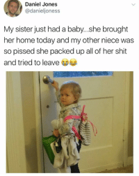 Memes, Shit, and Home: Daniel Jones  @danieljoness  My sister just had a baby...she brought  her home today and my other niece was  so pissed she packed up all of her shit  and tried to leave Why she mad 😂