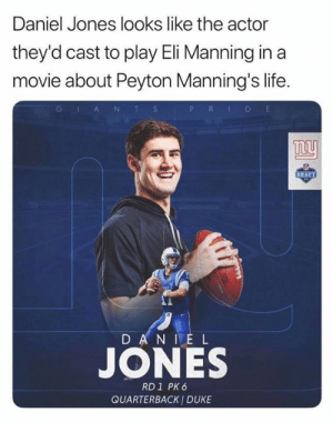 Why is this so accurate 😭: Daniel Jones looks like the actor  they'd cast to play Eli Manning in a  movie about Peyton Manning's life.  P R D E  GlA NT S  ny  DRAFT  D AN IE L  JONES  RD1 PK 6  QUARTERBACK I DUKE Why is this so accurate 😭